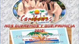 LOS CARIBEÑOS DE GUADALUPE - NOS QUEREMOS Y QUE (PRIMICIA GOOLAZO AGOSTO 2010)