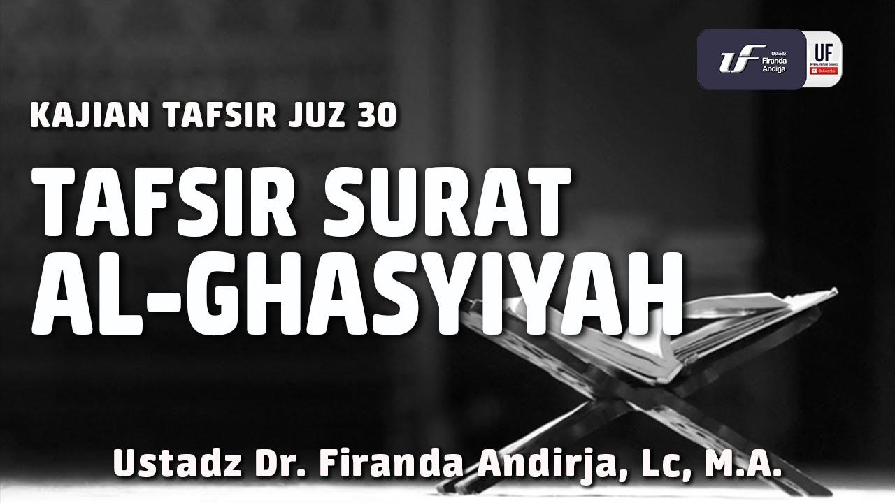 Kajian Tafsir Surat Al Ghasyiyah - Ustadz Dr. Firanda Andirja, Lc, M.A.