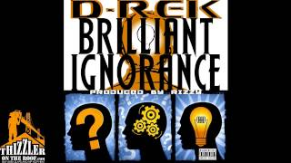 D-Rek - Brilliant Ignorance (Produced by Rizzy) [THIZZLER.com]