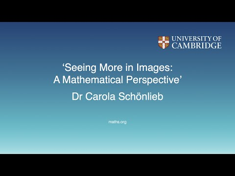 'Seeing More in Images: A Mathematical Perspective'  - Dr Carola Schönlieb