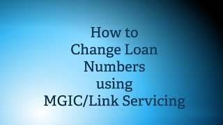 How to Change Loan Numbers with MGIC/Link Servicing | MGIC Servicing Tools