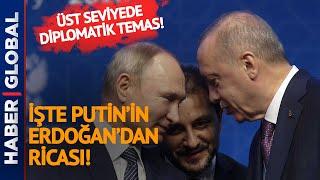 Üst Düzey Temas! İşte Putin'in Erdoğan'dan Ricası!