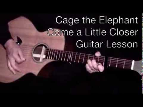 Cage the Elephant - Come a Little Closer - Guitar Lesson