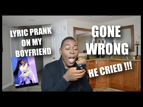 PRANKING MY BOYFRIEND W/ ARIANA GRANDE LYRICS (GONE WRONG)