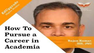 How to Pursue a Career in Academia   Rajan Kumar, School of International Studies, JNU   EdUpgrade