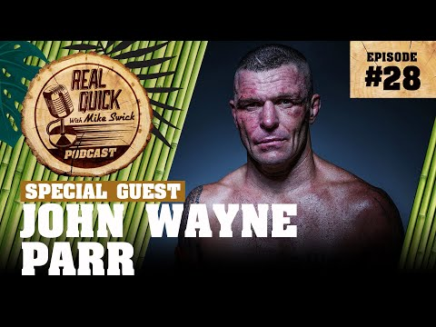 EP #28: John Wayne Parr - The Real Quick With Mike Swick Podcast
