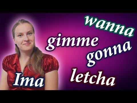 Informal contractions - gonna, wanna, gotta, gotcha, Ima, lemme, letcha gimme etc