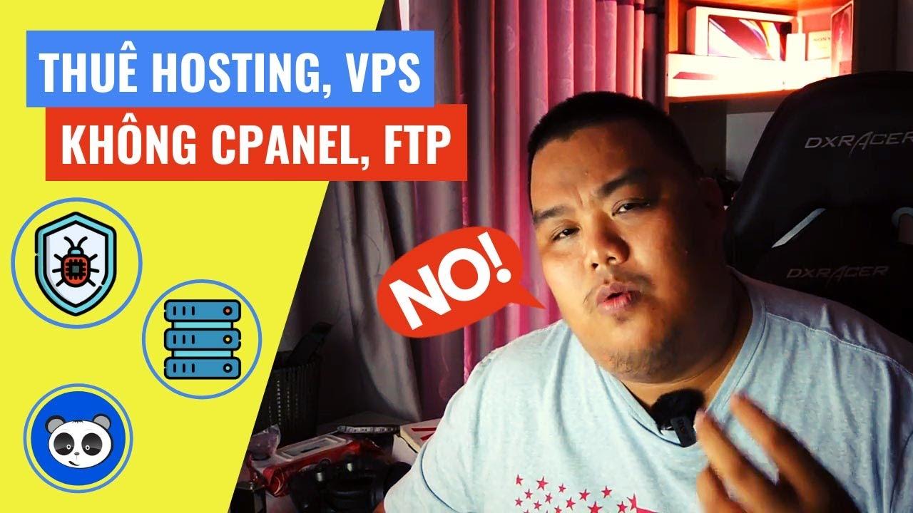 Tại sao dịch vụ cho thuê Hosting và VPS tại Mona Media không có Control Panel hay FTP ?