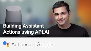 Actions on Google: Building Assistant Actions using API.AI(, 2016-12-08T16:53:47.000Z)