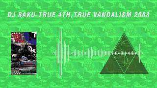 DJ BAKU - TRUE 4TH, TRUE VANDALISM 2003