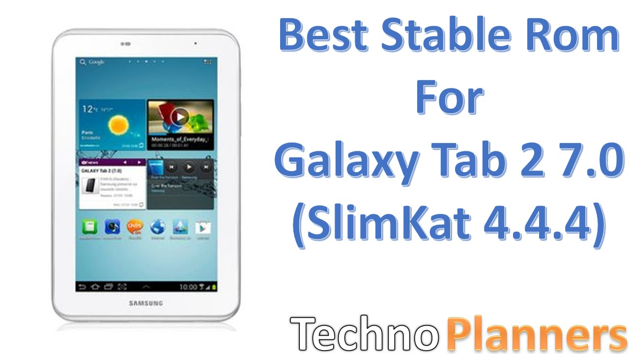 Best Stable Rom For Samsung Galaxy Tab 2 7 0 P3100  P3110
