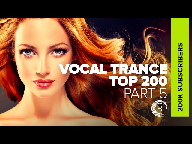 VOCAL TRANCE - TOP 200 | 200,000 SUBSCRIBERS (PART 5)
