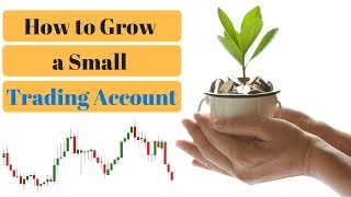 How to Grow a Small Forex Trading Account - 3 Proven Ways