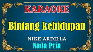 BINTANG KEHIDUPAN - Nike Ardilla - KARAOKE,HD - Standar Nada Cowok