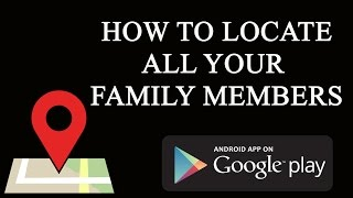 How to Always get Realtime Location of your Family Members with Android App?