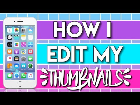 HOW I EDIT MY THUMBNAILS ON IPHONE 2017