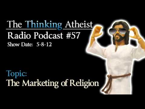 The Marketing of Religion - The Thinking Atheist Radio Podcast #57