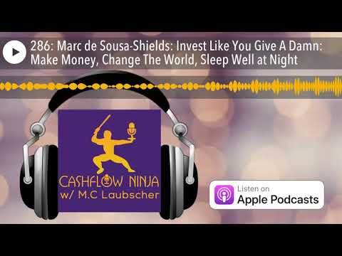 286: Marc de Sousa-Shields: Invest Like You Give A Damn: Mak