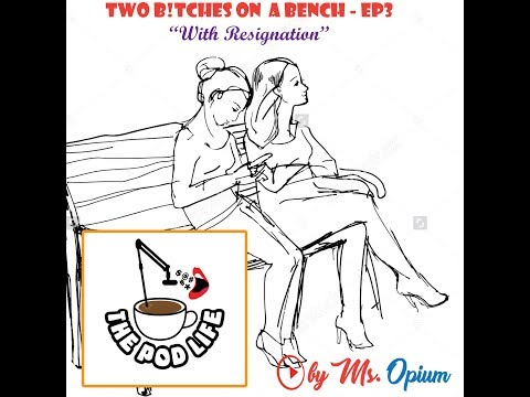 Episode 3 - Two Bitches on a Bench - With Resignation