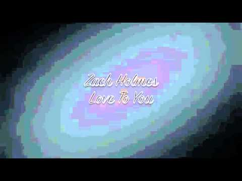 Zach Holmes - Love To You