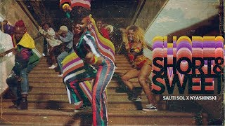 Download Sauti Sol - Short N Sweet  ft Nyashinski (Official Music Video) SMS [Skiza 1051907] to 811 Mp3 and Videos