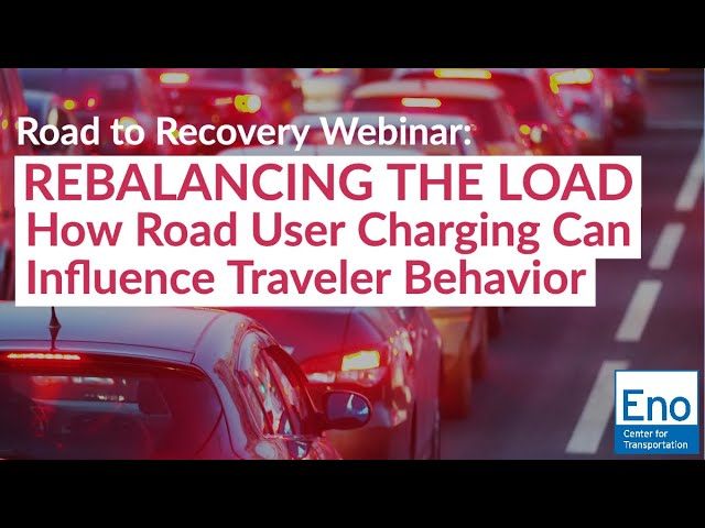 Road to Recovery Webinar: Rebalancing the Load: How Road User Charging Can Influence Traveler Behavi