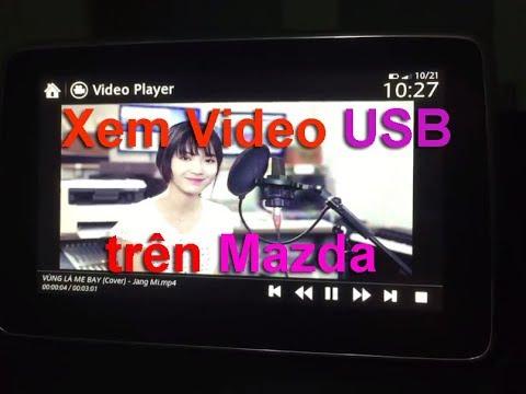 Cài đặt xem Video mp4 từ USB trên Mazda 3, Mazda 2, 6, CX5 2018