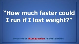 How much faster will I run if I lose weight?
