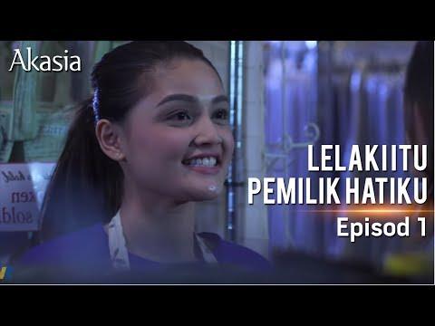 Akasia | Lelaki Itu Pemilik Hatiku | Episode 1