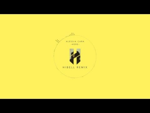 Alessia Cara - Here (Hibell remix)