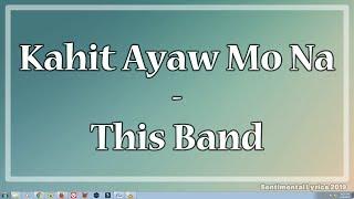 Kahit Ayaw Mo Na - This Band (Lyrics)