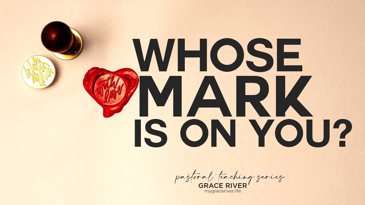 Whose Mark is on You?  |  GRACE RIVER