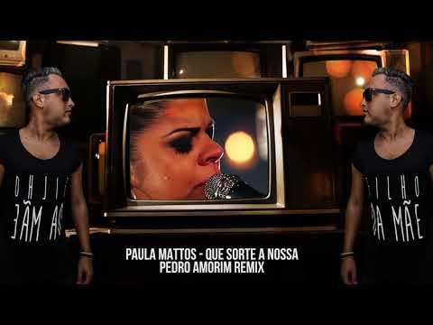 Paula Mattos - Que Sorte a Nossa (Pedro Amorim Remix)