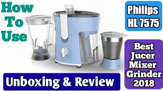 Philips HL 7575 Jucer Mixer Grinder How To Use/Unboxing/Review | Best Jucer Mixer Grinder 2018