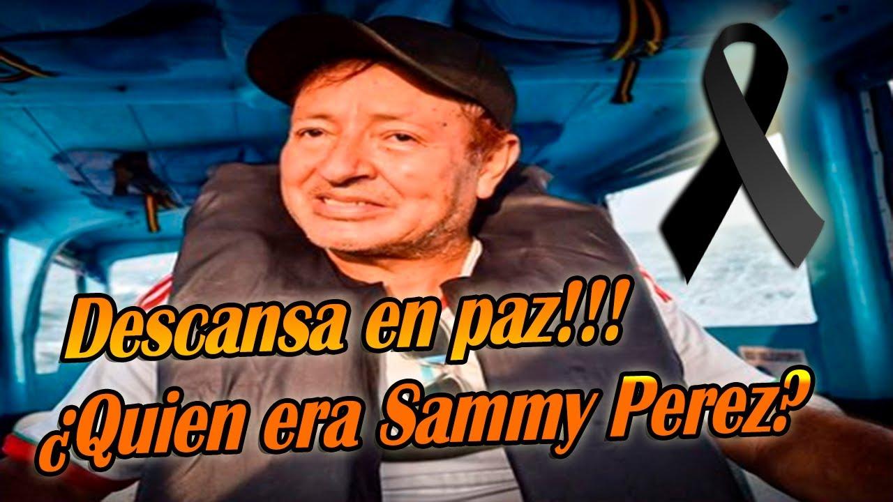 ¿Quién era Sammy Pérez? el famoso a quien todos lloran tras su partida