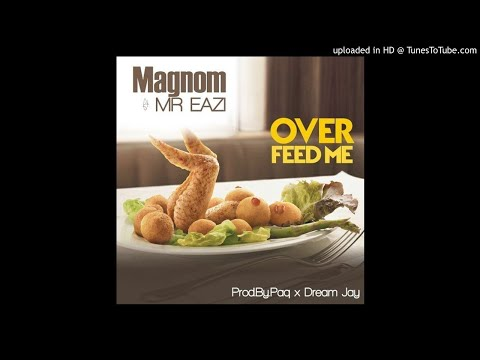 Magnom & Mr Eazi - Over Feed Me (Prod By PaQ x Dream Jay)