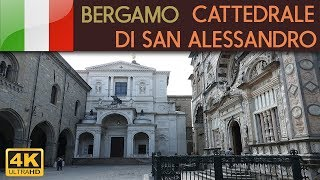 BERGAMO - Cattedrale di Sant' Alessandro ( Duomo ) 4K