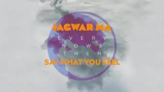 Jagwar Ma // Say What You Feel [Official Audio}
