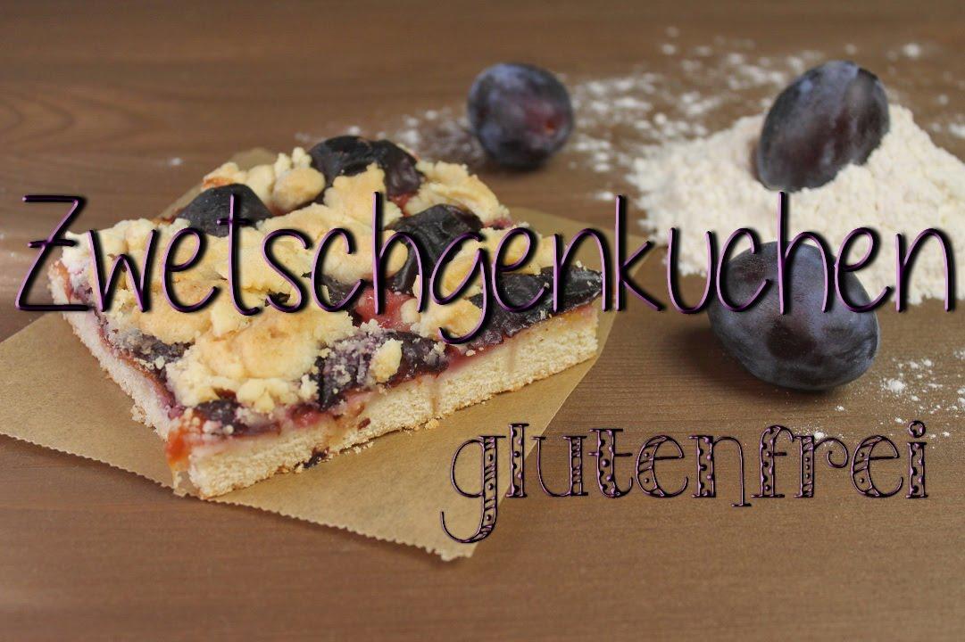 Zwetschgenkuchen Pflaumenkuchen Rezept Ohne Gluten Glutenfreier