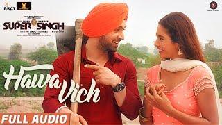 Hawa Vich – Full Audio | Super Singh | Diljit Dosanjh & Sonam Bajwa | Sunidhi Chauhan |Jatinder Shah
