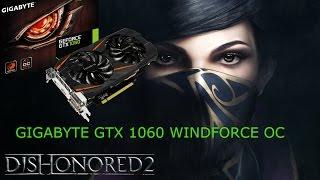 Dishonored 2 GIGABYTE GTX 1060 WINDFORCE OC 6G - 1080p Ultra+ - i7 6700k