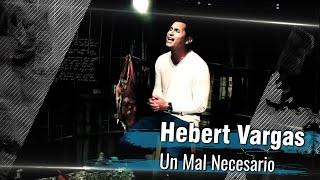 Un Mal Necesario - Hebert Vargas [Video oficial]