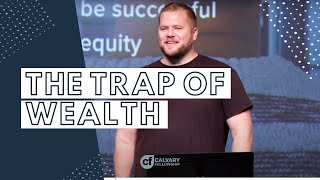 The Trap of Wealth | Calvary Fellowship | 7.26.20