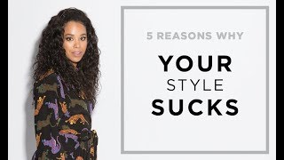 5 Reasons Why Your Style Sucks