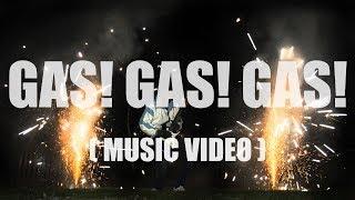GAS! GAS! GAS! (MUSIC VIDEO)