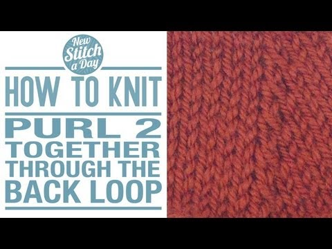 How to Knit the Purl Two Together Through the Back Loop Decrease - p2tog tbl ...