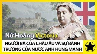 """Nữ Hoàng Victoria - """"Người Bà Của Châu Âu"""" Và Sự Bành Trướng Của  """"Nước Anh Hùng Mạnh"""""""
