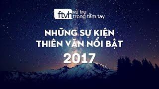 [Ftvh] Những sự kiện thiên văn nổi bật năm 2017