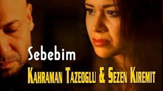 Kahraman Tazeoğlu & Sezen Kiremit - Sebebim  (Official Video)