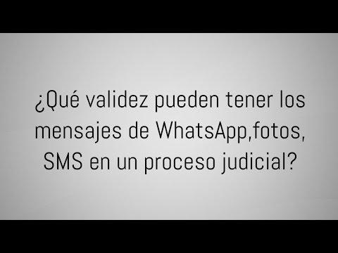 ¿Qué validez pueden tener los mensajes de WhatsApp,fotos, SMS en un proceso judicial